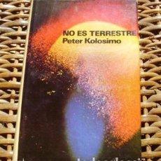Libros: NO ES TERRESTRE/ PETER KOLOSIMO/ 1972/ PLAZA Y JANES. Lote 80322777