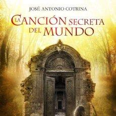 Libros: LA CANCIÓN SECRETA DEL MUNDO - JOSÉ ANTONIO COTRINA (HIDRA, 2013) - ¡NUEVO!. Lote 93649230
