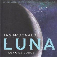 Libros: LUNA DE LOBOS (LUNA II) DE IAN MCDONALD - EDICIONES B, 2017. Lote 100632183