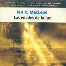 Libros: LAS EDADES DE LA LUZ - IAN R. MACLEOD (LA FACTORÍA DE IDEAS, 2005) - ¡¡NUEVO!!. Lote 103329283