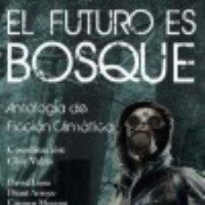 Libros: FUTURO ES BOSQUE. ANTOLOGÍA DE FICCIÓN CLIMÁTICA. Lote 132640109