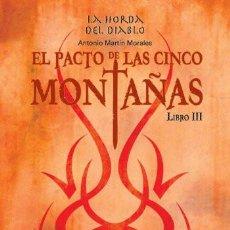 Libros: EL PACTO DE LAS CINCO MONTAÑAS LA HORDA DEL DIABLO III (2012) - ANTONIO MARTÍN - ISBN: 9788444148328. Lote 138634438