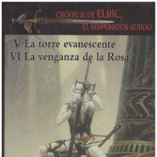 Libros: MICHAEL MOORCOCK. SAGA DE ELRIC LA TORRE EVANESCENTE. LA VENGANZA DE LA ROSA. TOMO DE LUJO CON LAS 2. Lote 151519033