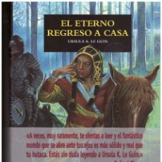 Libros: URSULA K. LE GUIN. EL ETERNO REGRESO A CASA. EDHASA. TAPA DURA CON SOBRECUBIERTA. 762 PAGINAS 25X18. Lote 156255350