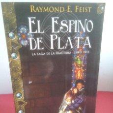 Libros: EL ESPINO DE PLATA - SAGA LA FRACTURA LIBRO TRES - RAYMOND E. FEIST. Lote 149693854