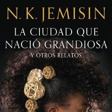 Libros: LA CIUDAD QUE NACIÓ GRANDIOSA. N.K. JEMISIN.. Lote 180275920