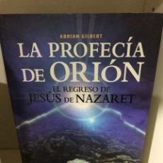 Libros: LA PROFECÍA DE ORIÓN ADRIÁN GILBERT. Lote 183694286