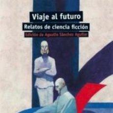 Libros: VIAJE AL FUTURO : RELATOS DE CIENCIA FICCIÓN. Lote 193576374