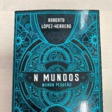 Libros: N MUNDOS. MUNDO PEQUEÑO – ROBERTO LÓPEZ-HERRERO. Lote 214144702