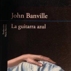 Libros: LA GUITARRA AZUL. JOHN BANVILLE. ED. ALFAGUARA, 2015. NUEVO, SIN USO.. Lote 222141061