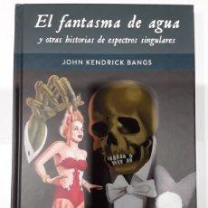 Libros: EL FANTASMA DE AGUA Y OTRAS HISTORIAS DE ESPECTROS SINGULARES - JOHN KENDRICK BANGS - DIÁBOLO. Lote 245782835