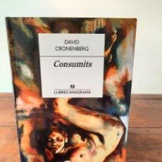 Libros: CONSUMITS - DAVID CRONENBERG - EDITORIAL ANAGRAMA, 2016, 1ª EDICIÓ, BARCELONA. Lote 250213300