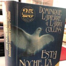 Libros: ESTA NOCHE, LA LIBERTAD - DOMINIQUE LAPIERRE Y LARRY COLLINS. Lote 277730258