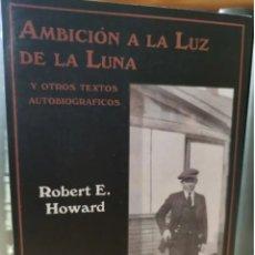 Libros: AMBICIÓN A LA LUZ DE LA LUNA. ROBERT E. HOWARD. Lote 282994628
