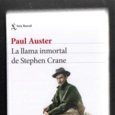 Libros: PAUL AUSTER LA LLAMA INMORTAL DE STEPHEN CRANE ED SEIX BARRAL 2021 1ª EDICIÓN CONSERVA FAJA. Lote 288471808