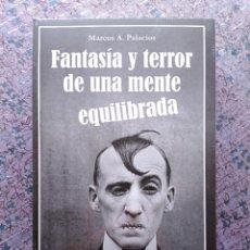 Libros: FANTASÍA Y TERROR DE UNA MENTE EQUILIBRADA. MARCOS A. PALACIOS. EDITORIAL GASPAR & RIMBAU. 2020. Lote 288631528