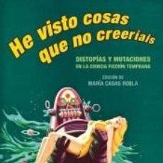 Libros: HE VISTO COSAS QUE NO CREERÍAIS. Lote 288931088