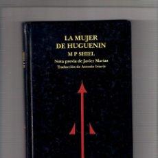Libros: M. P. SHIEL. LA MUJER DE HUGUENIN. NOTA JAVIER MARÍAS. ILUSTRADO B/N COLOR. ED. REINO DE REDONDA. Lote 293896513
