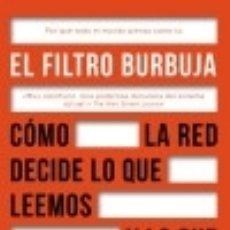 Libri: EL FILTRO BURBUJA: CÓMO LA WEB DECIDE LO QUE LEEMOS Y LO QUE PENSAMOS. Lote 82629722