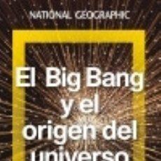 Libros: EL BIG BANG Y EL ORIGEN DEL UNIVERSO NATIONAL GEOGRAPHIC. Lote 97887234
