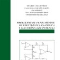 Livros: PROBLEMAS DE FUNDAMENTOS DE ELECTRÓNICA ANALÓGICA Y ELECTRÓNICA DE POTENCIA. Lote 125932159