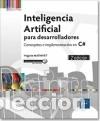INTELIGENCIA ARTIFICIAL PARA DESARROLLADORES CONCEPTOS E IMPLEMENTACIóN EN C# (2ª EDICIóN) (Libros Nuevos - Ciencias Manuales y Oficios - Ciencias Naturales)