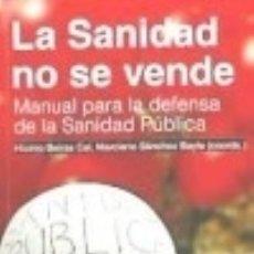 Libros: LA SANIDAD NO SE VENDE: MANUAL PARA LA DEFENSA DE LA SANIDAD PÚBLICA. Lote 128228096