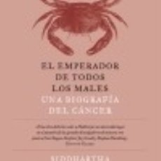 Libros: EL EMPERADOR DE TODOS LOS MALES: UNA BIOGRAFÍA DEL CÁNCER. Lote 128228226