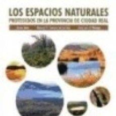 Libros: LOS ESPACIOS NATURALES PROTEGIDOS DE LA PROVINCIA DE CIUDAD REAL. Lote 128228235