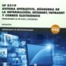 Libros: *UF 0319 SISTEMA OPERATIVO, BÚSQUEDA DE LA INFORMACIÓN:INTERNET/INTRANET Y CORREO ELECTRÓNICO. Lote 128228343