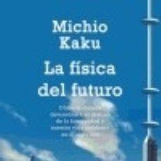Libros: LA FÍSICA DEL FUTURO: COMO LA CIENCIA DETERMINARA EL DESTINO DE LA HUMANIDAD Y NUESTRA VIDA .... Lote 128228471