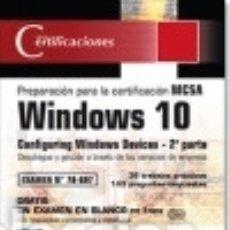Libros: WINDOWS 10 - 2ª PARTE DE LA PREPARACIóN PARA LA CERTIFICACIóN MCSA CONFIGURING WINDOWS DEVICES. Lote 128228612