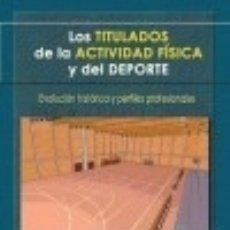 Libros: LOS TITULADOS DE LA ACTIVIDAD FÍSICA Y DEPORTE: EVOLUCIÓN HISTÓRICA Y PERFILES PROFESIONALES. Lote 128603752