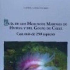Libros: GUÍA DE LOS MOLUSCOS MARINOS DE HUELVA Y DEL GOLFO DE CÁDIZ: CON MÁS DE 250 ESPECIES. Lote 133698298