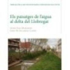 Libros: ELS PAISATGES DE L'AIGUA AL DELTA DEL LLOBREGAT. Lote 133830986