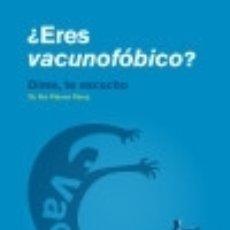 Libros: ¿ERES VACUNOFÓBICO?: DIME, TE ESCUCHO. Lote 133884009