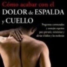 Libros: CÓMO ACABAR CON DOLOR DE ESPALDA Y CUELLO. Lote 139801508