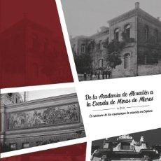 Libros: DE LA ACADEMIA DE ALMADÉN A LA ESCUELA DE MINAS DE MIERES. Lote 217330320