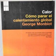 Libros: CALOR. CÓMO PARAR EL CALENTAMIENTO GLOBAL. MONBIOT, GEORGE. Lote 147383366