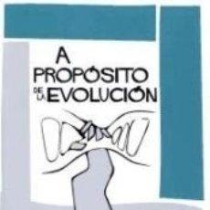 Libros: A PROPÓSITO DE LA EVOLUCIÓN: CLAVES PARA COMPRENDER CÓMO EVOLUCIONA NUESTRO MATERIAL GENÉTICO. Lote 171974908