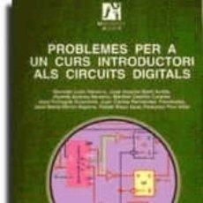 Libros: PROBLEMES PER A UN CURS INTRODUCTORI ALS CIRCUITS DIGITALS. Lote 182851157