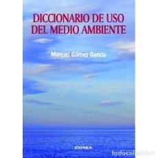 Libros: DICCIONARIO DE USO DEL MEDIO AMBIENTE (MANUEL GÓMEZ GARCÍA) EUNSA 2009. Lote 184644231
