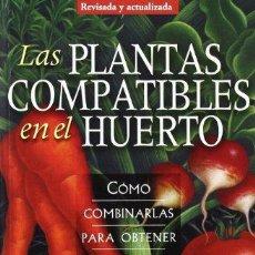 Libros: LIBRO LAS PLANTAS COMPATIBLES EN EL HUERTO. Lote 186101510