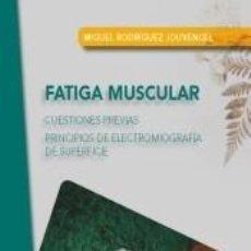 Libros: FATIGA MUSCULAR: CUESTIONES PREVIAS. PRINCIPIOS DE ELECTROMIOGRAFÍA DE SUPERFICE. Lote 194007970