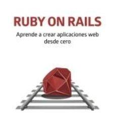Libros: RUBY ON RAILS. APRENDE A CREAR APLICACIONES WEB DESDE CERO. Lote 194758965