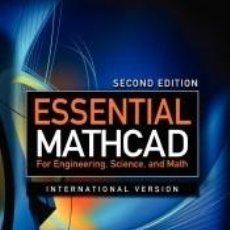 Libros: ESSENTIAL MATHCAD FOR ENGINEERING, SCIENCE, AND MATH ISE. Lote 195178958