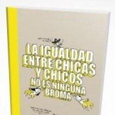 Libros: LA IGUALDAD ENTRE CHICAS Y CHICOS NO ES NINGUNA BROMA. Lote 195278275