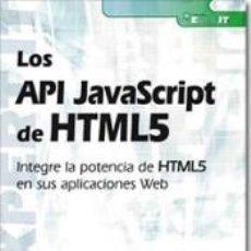 Libros: LOS API JAVASCRIPT DE HTML5 INTEGRE LA POTENCIA DE HTML5 EN SUS APLICACIONES WEB. Lote 195278295