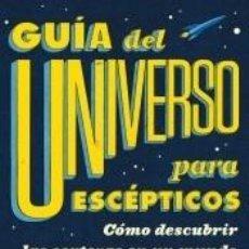 Libros: GUÍA DEL UNIVERSO PARA ESCÉPTICOS: CÓMO DESCUBRIR LAS CERTEZAS EN UN MUNDO REPLETO DE FALSEDADES. Lote 205657636