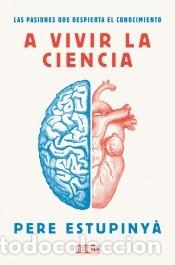 A VIVIR LA CIENCIA; LAS PASIONES QUE DESPIERTA EL CONOCIMIENTO (Libros Nuevos - Ciencias Manuales y Oficios - Ciencias Naturales)